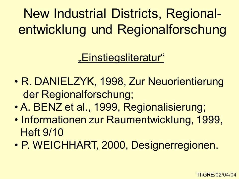 New Industrial Districts, Regional- entwicklung und Regionalforschung R. DANIELZYK, 1998, Zur Neuorientierung der Regionalforschung; A. BENZ et al., 1