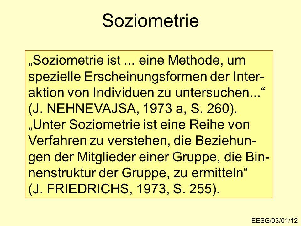 EESG/03/01/12 Soziometrie Soziometrie ist... eine Methode, um spezielle Erscheinungsformen der Inter- aktion von Individuen zu untersuchen... (J. NEHN