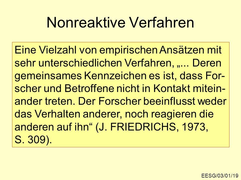 EESG/03/01/19 Nonreaktive Verfahren Eine Vielzahl von empirischen Ansätzen mit sehr unterschiedlichen Verfahren,... Deren gemeinsames Kennzeichen es i