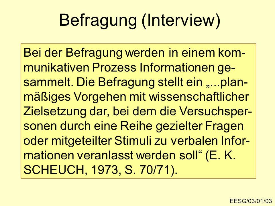 EESG/03/01/03 Befragung (Interview) Bei der Befragung werden in einem kom- munikativen Prozess Informationen ge- sammelt. Die Befragung stellt ein...p
