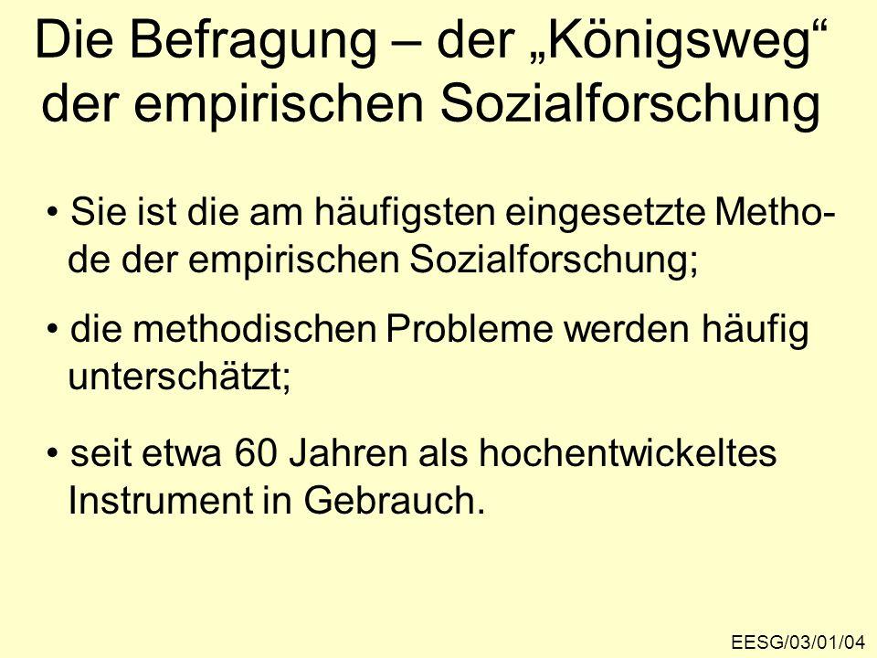 Die Befragung – der Königsweg der empirischen Sozialforschung EESG/03/01/04 Sie ist die am häufigsten eingesetzte Metho- de der empirischen Sozialfors