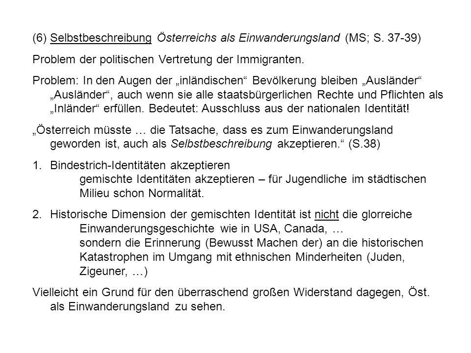 (6) Selbstbeschreibung Österreichs als Einwanderungsland (MS; S. 37-39) Problem der politischen Vertretung der Immigranten. Problem: In den Augen der