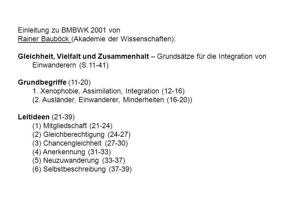 Einleitung zu BMBWK 2001 von Rainer Bauböck (Akademie der Wissenschaften): Gleichheit, Vielfalt und Zusammenhalt – Grundsätze für die Integration von Einwanderern (S.11-41) Grundbegriffe (11-20) 1.