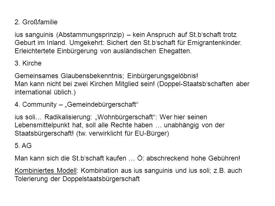 2. Großfamilie ius sanguinis (Abstammungsprinzip) – kein Anspruch auf St.bschaft trotz Geburt im Inland. Umgekehrt: Sichert den St.bschaft für Emigran