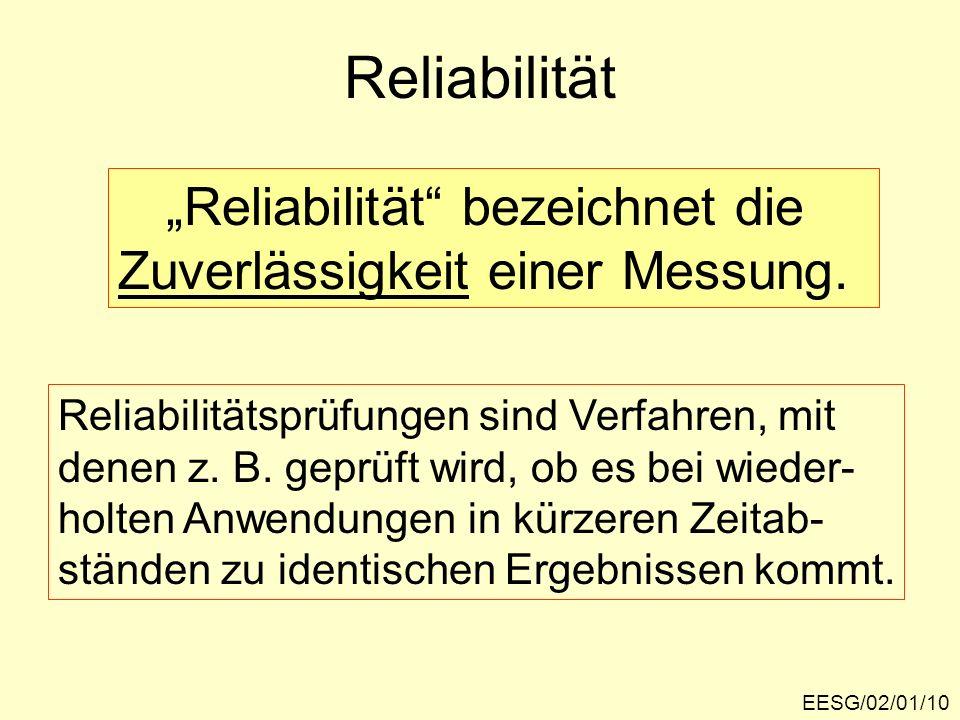 EESG/02/01/10 Reliabilität Reliabilität bezeichnet die Zuverlässigkeit einer Messung. Reliabilitätsprüfungen sind Verfahren, mit denen z. B. geprüft w
