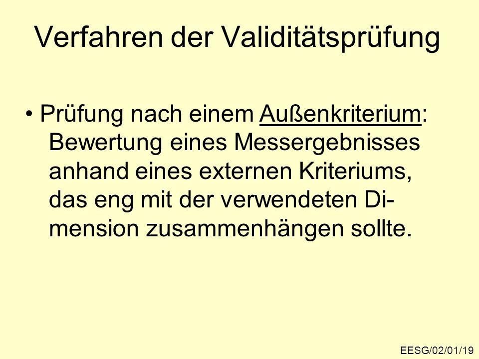 EESG/02/01/19 Verfahren der Validitätsprüfung Prüfung nach einem Außenkriterium: Bewertung eines Messergebnisses anhand eines externen Kriteriums, das