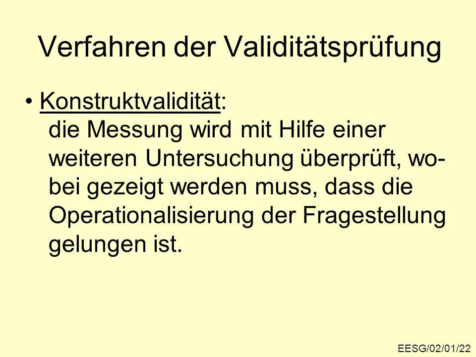 EESG/02/01/22 Verfahren der Validitätsprüfung Konstruktvalidität: die Messung wird mit Hilfe einer weiteren Untersuchung überprüft, wo- bei gezeigt we