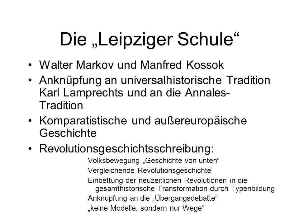 Die Leipziger Schule Walter Markov und Manfred Kossok Anknüpfung an universalhistorische Tradition Karl Lamprechts und an die Annales- Tradition Kompa