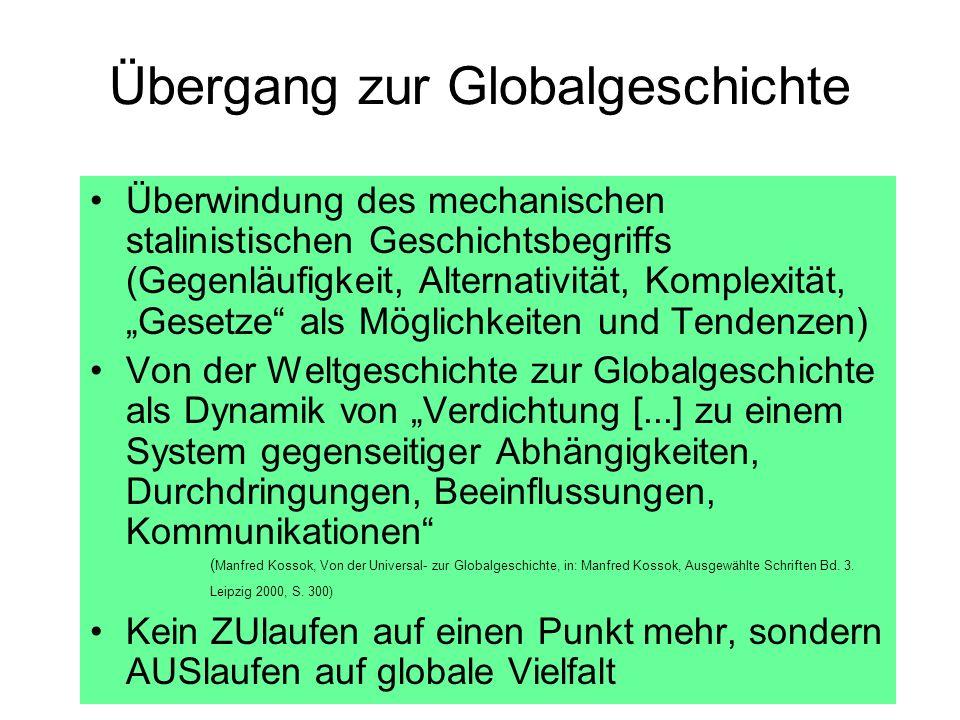 Übergang zur Globalgeschichte Überwindung des mechanischen stalinistischen Geschichtsbegriffs (Gegenläufigkeit, Alternativität, Komplexität, Gesetze a