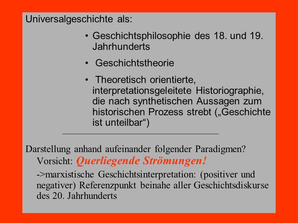 Universalgeschichte als: Geschichtsphilosophie des 18. und 19. Jahrhunderts Geschichtstheorie Theoretisch orientierte, interpretationsgeleitete Histor