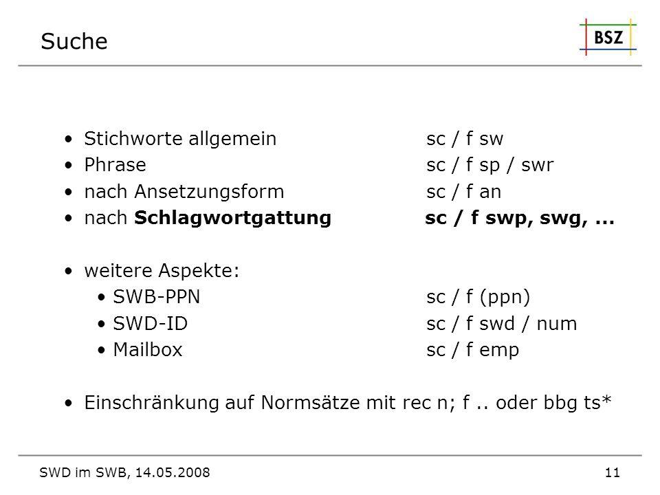 SWD im SWB, 14.05.200811 Suche Stichworte allgemeinsc / f sw Phrasesc / f sp / swr nach Ansetzungsform sc / f an nach Schlagwortgattung sc / f swp, sw