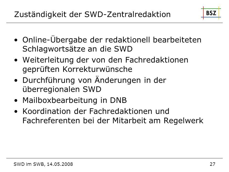 SWD im SWB, 14.05.200827 Zuständigkeit der SWD-Zentralredaktion Online-Übergabe der redaktionell bearbeiteten Schlagwortsätze an die SWD Weiterleitung