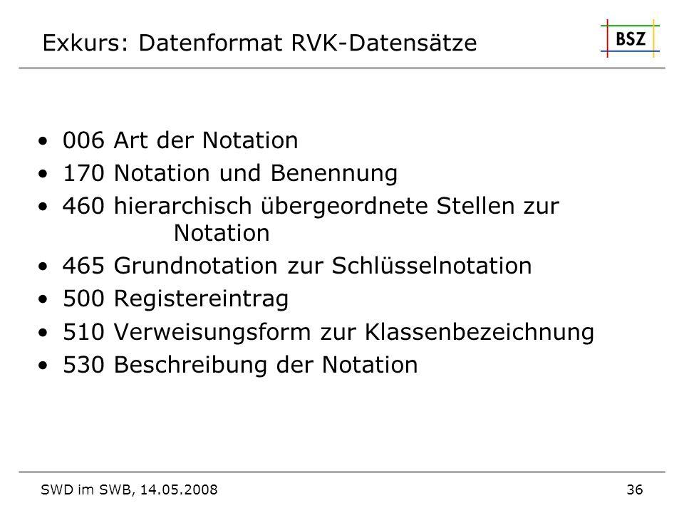 SWD im SWB, 14.05.200836 Exkurs: Datenformat RVK-Datensätze 006 Art der Notation 170 Notation und Benennung 460 hierarchisch übergeordnete Stellen zur