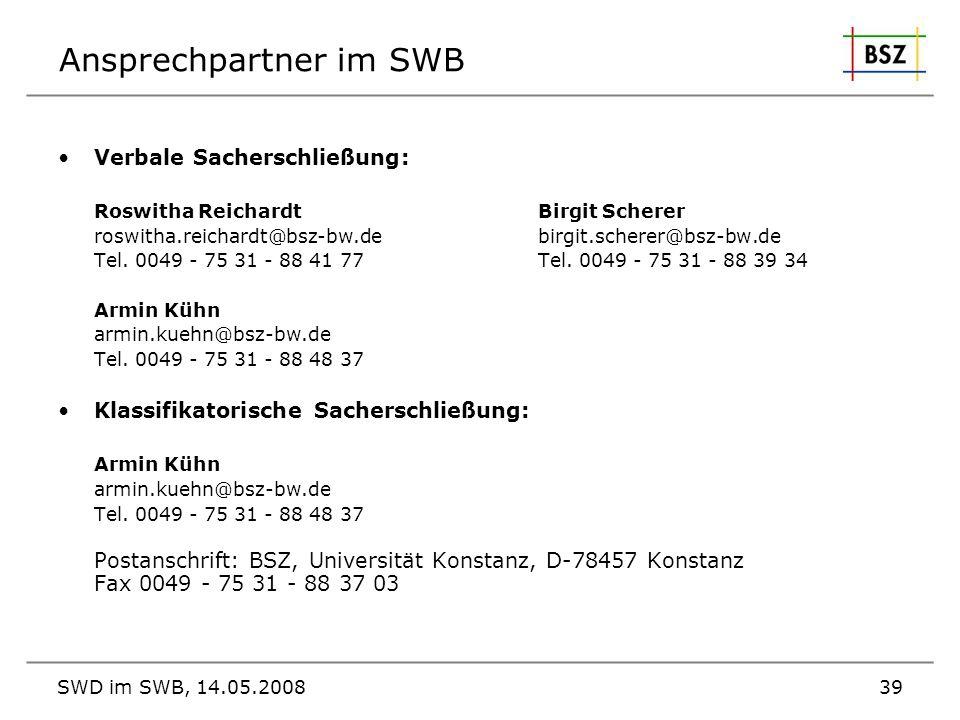 SWD im SWB, 14.05.200839 Ansprechpartner im SWB Verbale Sacherschließung: Roswitha Reichardt Birgit Scherer roswitha.reichardt@bsz-bw.de birgit.schere