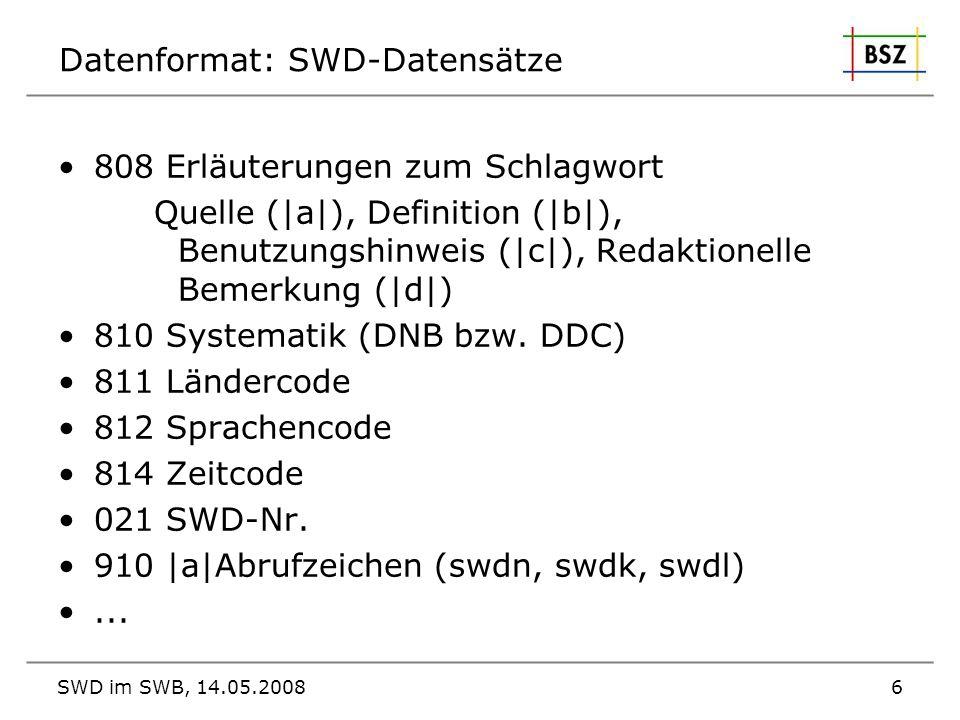 SWD im SWB, 14.05.20086 Datenformat: SWD-Datensätze 808 Erläuterungen zum Schlagwort Quelle ( a ), Definition ( b ), Benutzungshinweis ( c ), Redaktio