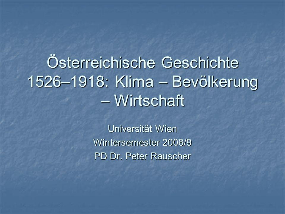Österreichische Geschichte 1526–1918: Klima – Bevölkerung – Wirtschaft Universität Wien Wintersemester 2008/9 PD Dr. Peter Rauscher