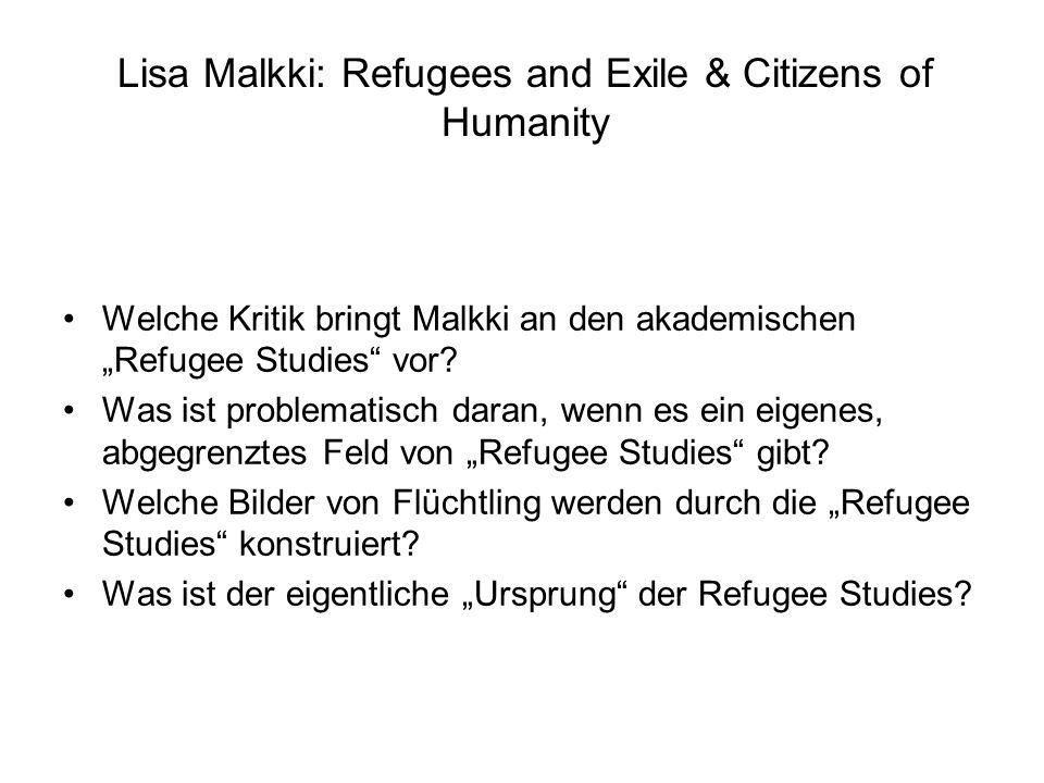 Lisa Malkki: Refugees and Exile & Citizens of Humanity Welche Kritik bringt Malkki an den akademischen Refugee Studies vor? Was ist problematisch dara