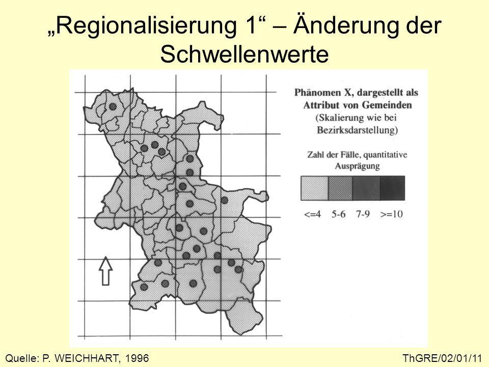 Folgerungen ThGRE/02/01/12 Die Methodik des Regionalisierungsprozesses beeinflusst das Ergebnis mindestens in gleichem Maße, wie die empirisch beobachtbare Verteilung der Phänomene, die man für die Regionsbildung heranzieht.