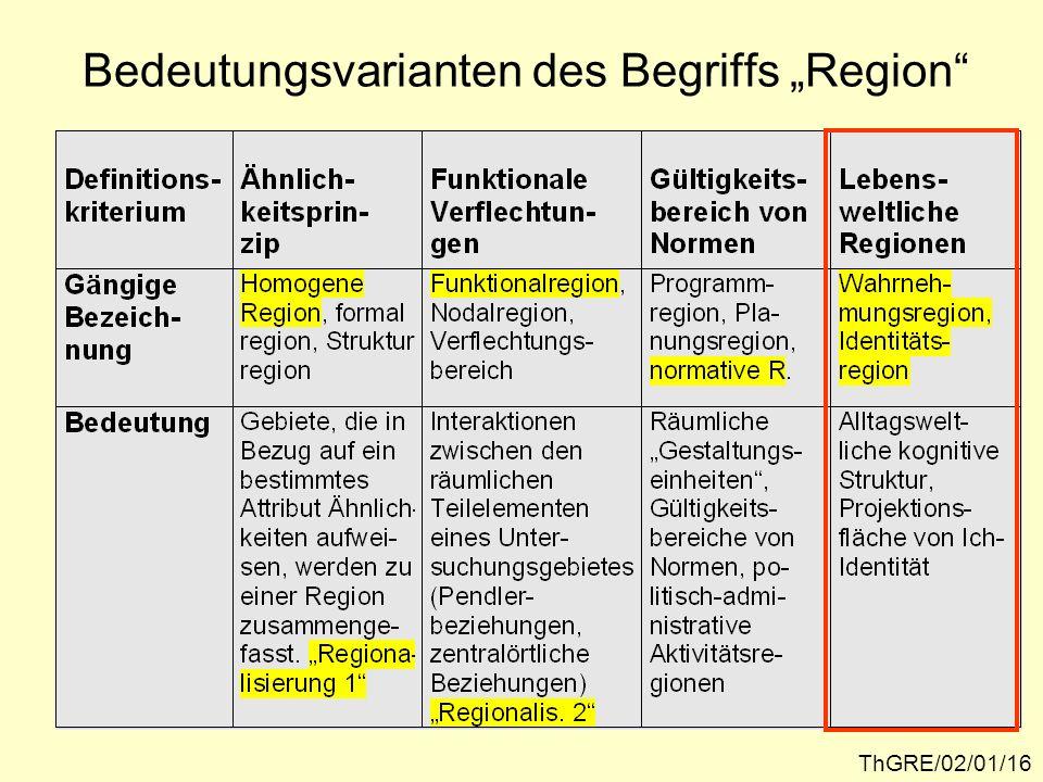 Regionen als Gegenstände der alltagsweltlichen Erfahrung ThGRE/02/01/17 Wahrnehmungsregionen sind gängige kognitive Konstrukte der Alltagswelt; Mit dem Regionsnamen sind Assoziationen (bzw.