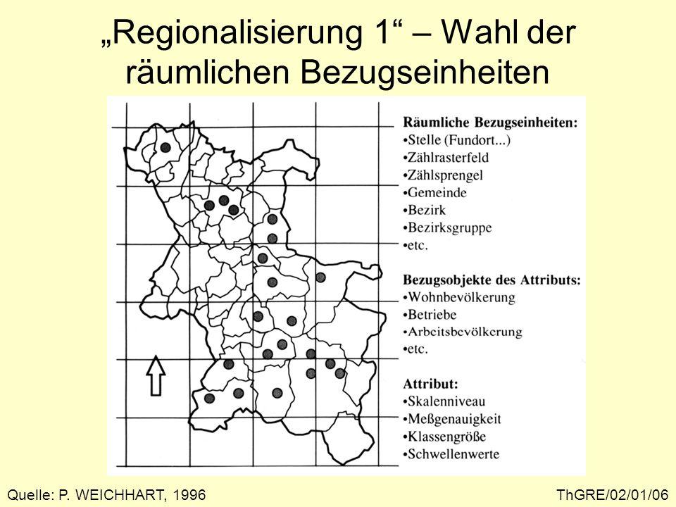 ThGRE/02/01/07 Regionalisierung 1 – X als Attribut von Gemeinden Quelle: P. WEICHHART, 1996