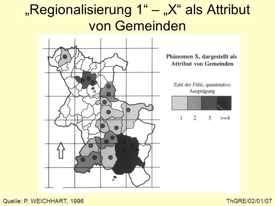 Regionalisierung 1 – X als Attribut von Bezirken ThGRE/02/01/08Quelle: P. WEICHHART, 1996