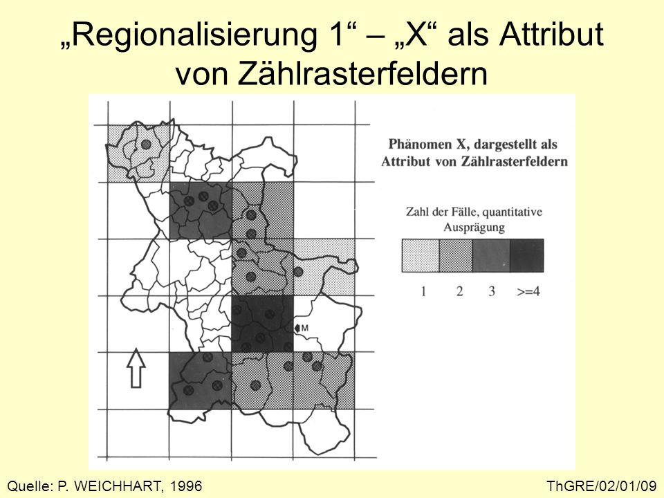 Regionalisierung 1 – X als Attribut von Zählrasterfeldern ThGRE/02/01/10Quelle: P. WEICHHART, 1996