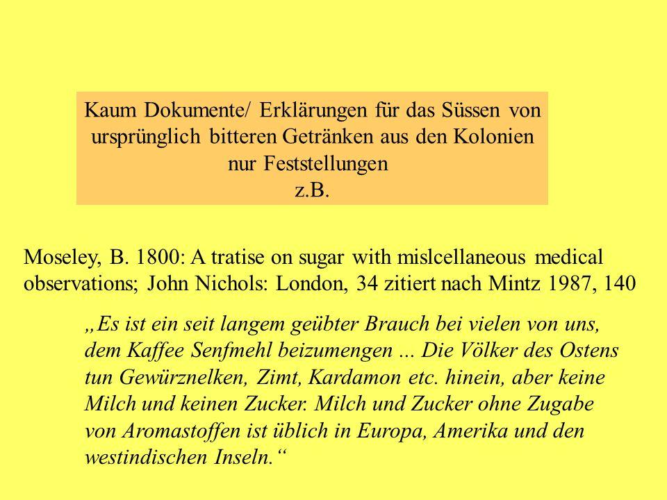 Kaum Dokumente/ Erklärungen für das Süssen von ursprünglich bitteren Getränken aus den Kolonien nur Feststellungen z.B. Moseley, B. 1800: A tratise on