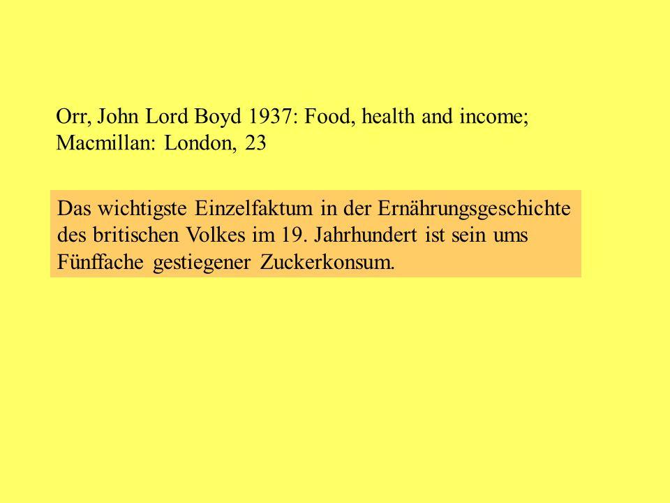 Das wichtigste Einzelfaktum in der Ernährungsgeschichte des britischen Volkes im 19. Jahrhundert ist sein ums Fünffache gestiegener Zuckerkonsum. Orr,