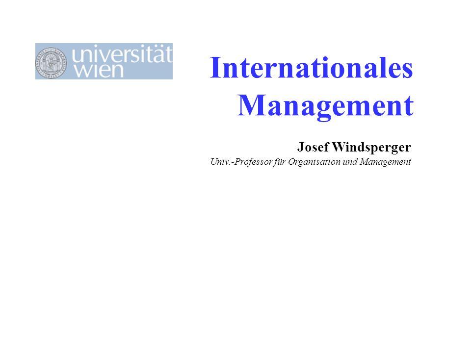 Internationales Management Josef Windsperger Univ.-Professor für Organisation und Management