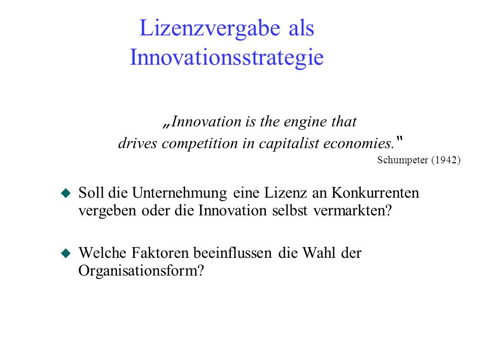 Lizenzvergabe als Innovationsstrategie Innovation is the engine that drives competition in capitalist economies.