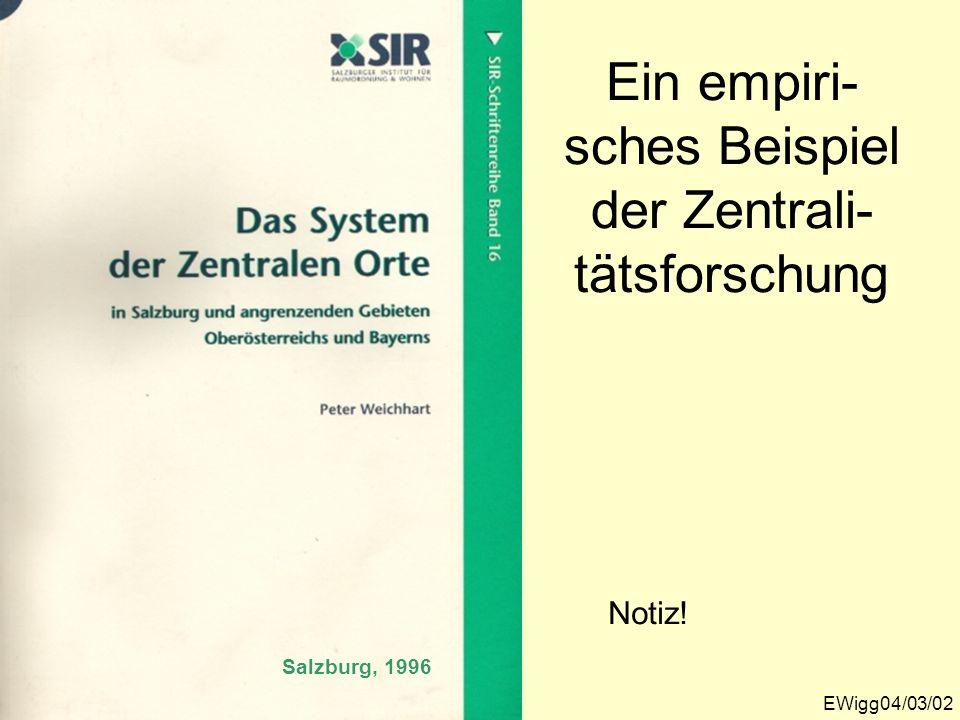 Ein empiri- sches Beispiel der Zentrali- tätsforschung EWigg04/03/02 Salzburg, 1996 Notiz!