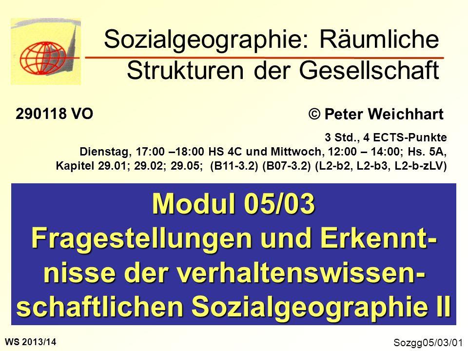 Sozgg05/03/01 Modul 05/03 Fragestellungen und Erkennt- nisse der verhaltenswissen- schaftlichen Sozialgeographie II Sozialgeographie: Räumliche Strukt