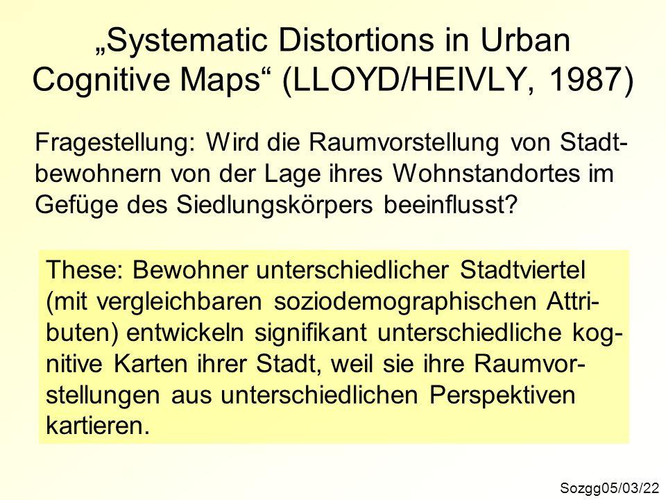 Systematic Distortions in Urban Cognitive Maps (LLOYD/HEIVLY, 1987) Sozgg05/03/22 Fragestellung: Wird die Raumvorstellung von Stadt- bewohnern von der