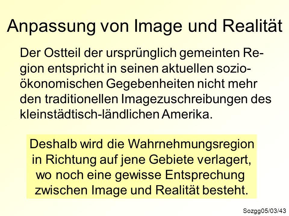 Anpassung von Image und Realität Der Ostteil der ursprünglich gemeinten Re- gion entspricht in seinen aktuellen sozio- ökonomischen Gegebenheiten nich