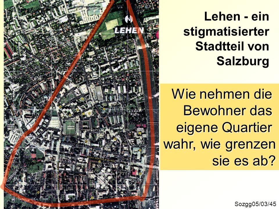 Sozgg05/03/45 Lehen - ein stigmatisierter Stadtteil von Salzburg Wie nehmen die Bewohner das eigene Quartier wahr, wie grenzen sie es ab?
