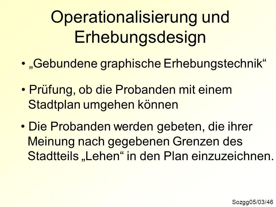 Sozgg05/03/46 Operationalisierung und Erhebungsdesign Gebundene graphische Erhebungstechnik Prüfung, ob die Probanden mit einem Stadtplan umgehen könn