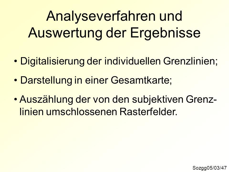 Sozgg05/03/47 Analyseverfahren und Auswertung der Ergebnisse Digitalisierung der individuellen Grenzlinien; Darstellung in einer Gesamtkarte; Auszählu