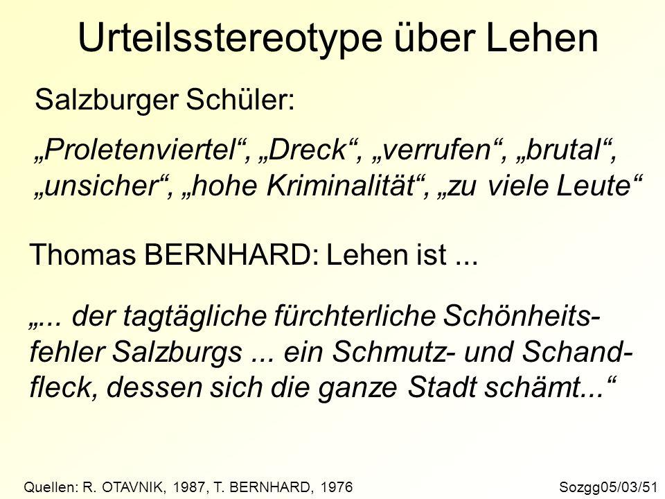 Sozgg05/03/51 Urteilsstereotype über Lehen Salzburger Schüler: Quellen: R. OTAVNIK, 1987, T. BERNHARD, 1976 Proletenviertel, Dreck, verrufen, brutal,