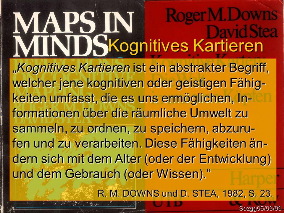 Kognitives Kartieren Sozgg05/03/06 Kognitives Kartieren ist ein abstrakter Begriff,Kognitives Kartieren ist ein abstrakter Begriff, welcher jene kogni