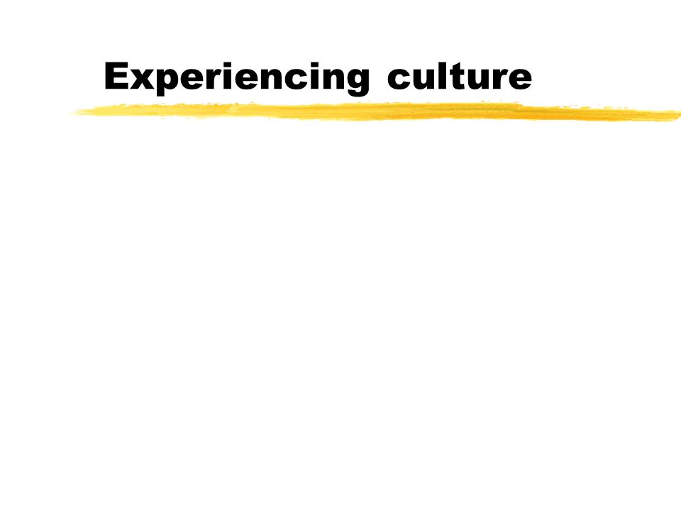 Experiencing culture
