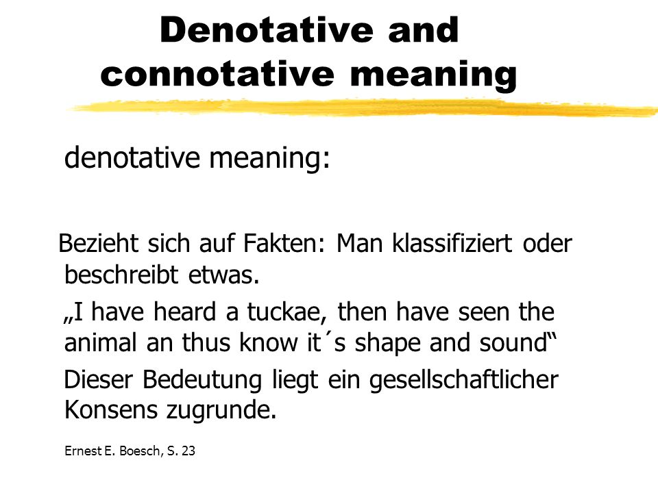 Denotative and connotative meaning connotative meaning: Spiegelt die persönlichen Erfahrungen wider....Yet, every speaker, consciously or not, fills his denotations with his personal and culrural connotations, although they tend to remain unexpressed...