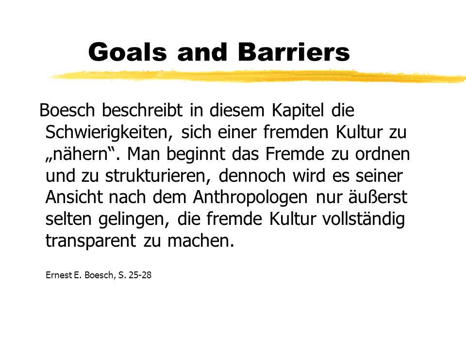 Goals and Barriers Boesch beschreibt in diesem Kapitel die Schwierigkeiten, sich einer fremden Kultur zu nähern.