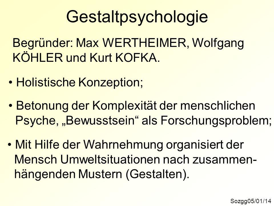 Gestaltpsychologie Sozgg05/01/14 Begründer: Max WERTHEIMER, Wolfgang KÖHLER und Kurt KOFKA. Holistische Konzeption; Betonung der Komplexität der mensc