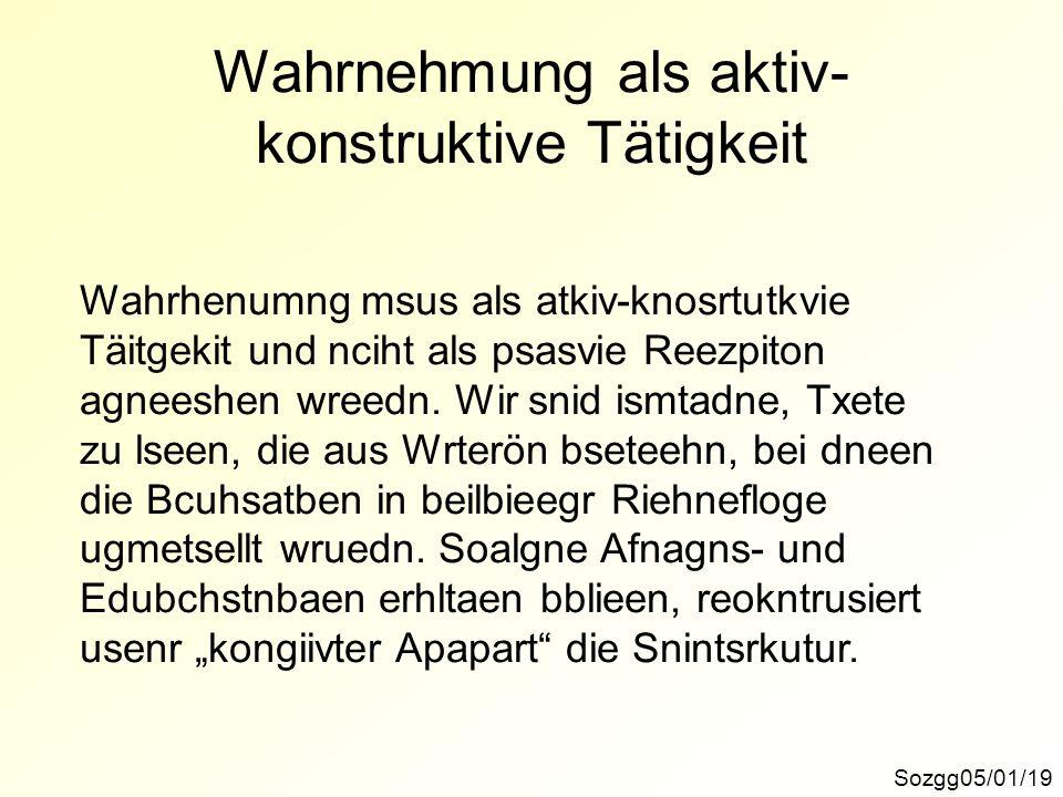 Wahrnehmung als aktiv- konstruktive Tätigkeit Sozgg05/01/19 Wahrhenumng msus als atkiv-knosrtutkvie Täitgekit und nciht als psasvie Reezpiton agneeshe