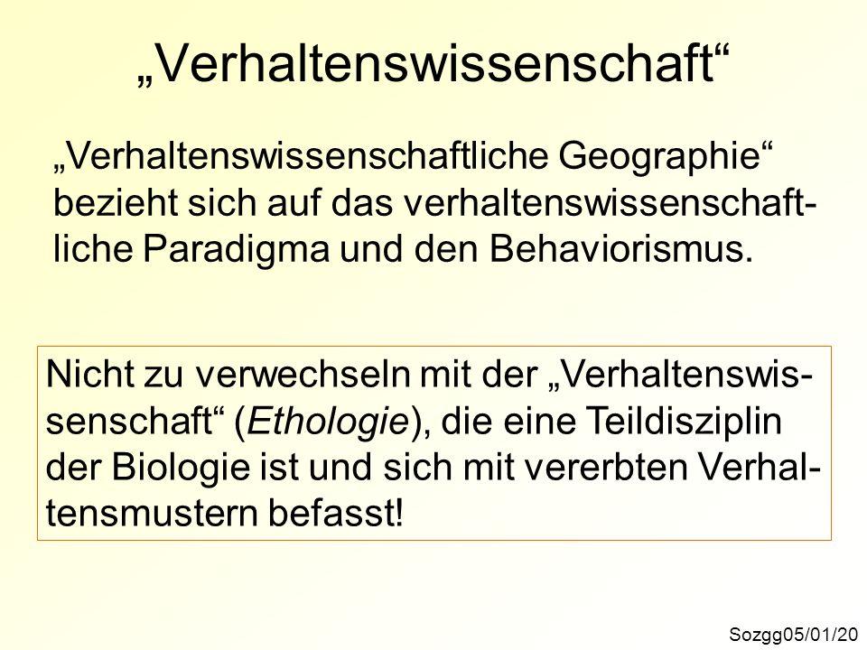 Verhaltenswissenschaft Sozgg05/01/20 Verhaltenswissenschaftliche Geographie bezieht sich auf das verhaltenswissenschaft- liche Paradigma und den Behav