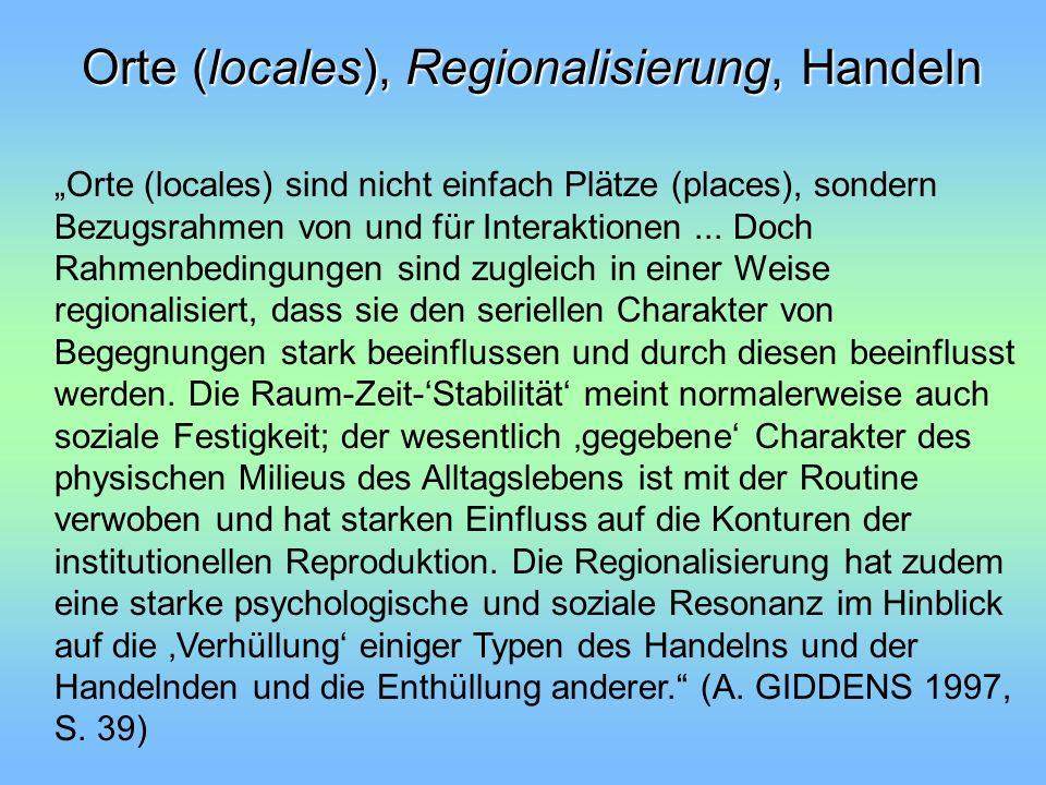 Orte (locales), Regionalisierung, Handeln Orte (locales) sind nicht einfach Plätze (places), sondern Bezugsrahmen von und für Interaktionen... Doch Ra