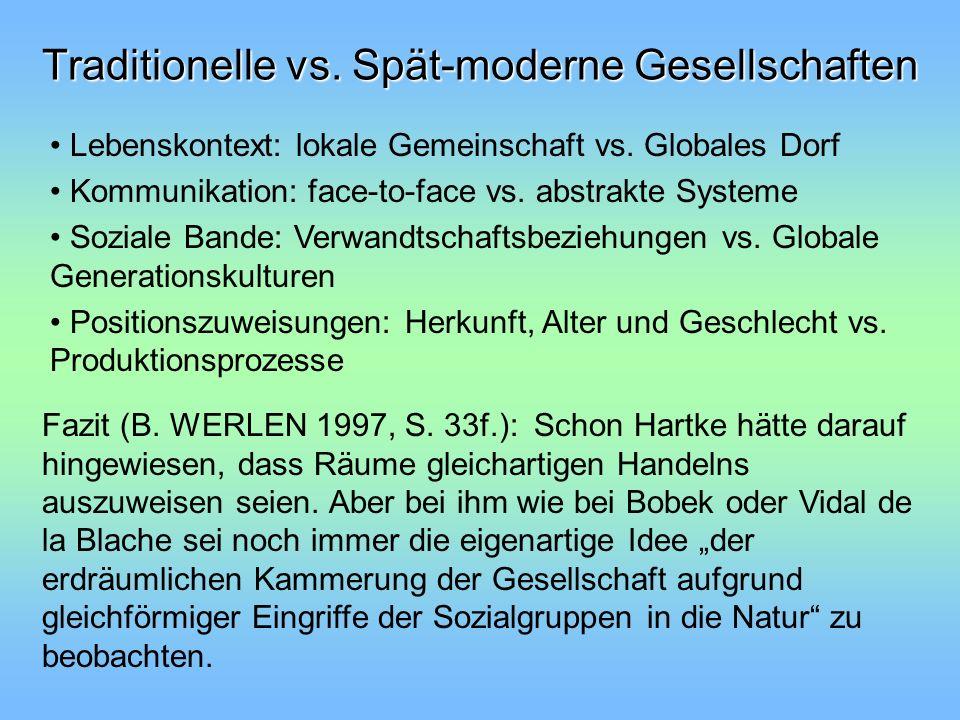 Traditionelle vs. Spät-moderne Gesellschaften Lebenskontext: lokale Gemeinschaft vs. Globales Dorf Kommunikation: face-to-face vs. abstrakte Systeme S