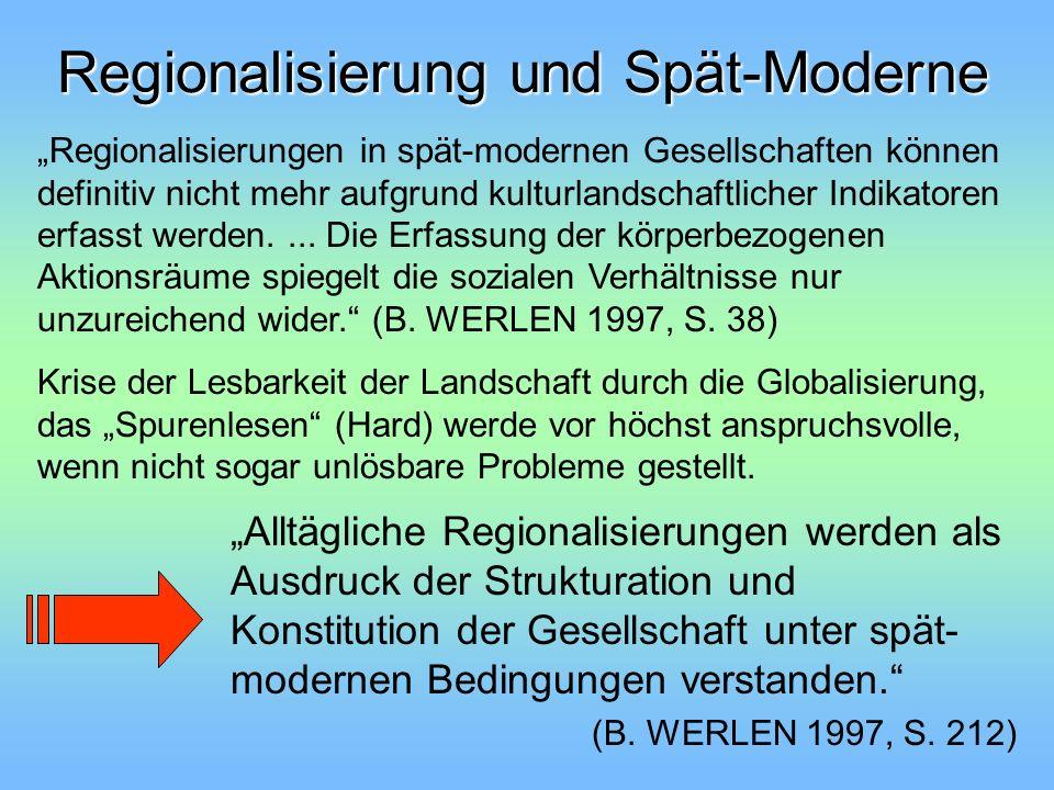 Regionalisierung und Spät-Moderne Regionalisierungen in spät-modernen Gesellschaften können definitiv nicht mehr aufgrund kulturlandschaftlicher Indik