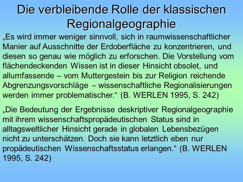Die verbleibende Rolle der klassischen Regionalgeographie Es wird immer weniger sinnvoll, sich in raumwissenschaftlicher Manier auf Ausschnitte der Er