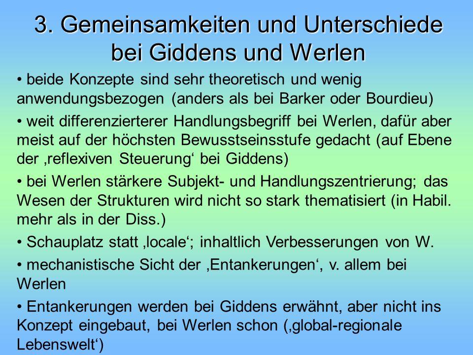 3. Gemeinsamkeiten und Unterschiede bei Giddens und Werlen beide Konzepte sind sehr theoretisch und wenig anwendungsbezogen (anders als bei Barker ode